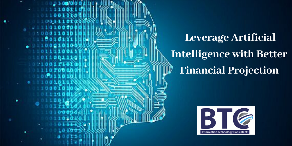 Leverage Artificial Intelligence with better Financial Projection